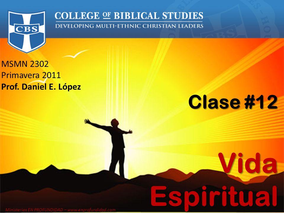 Vida Espiritual Clase #12 MSMN 2302 Primavera 2011