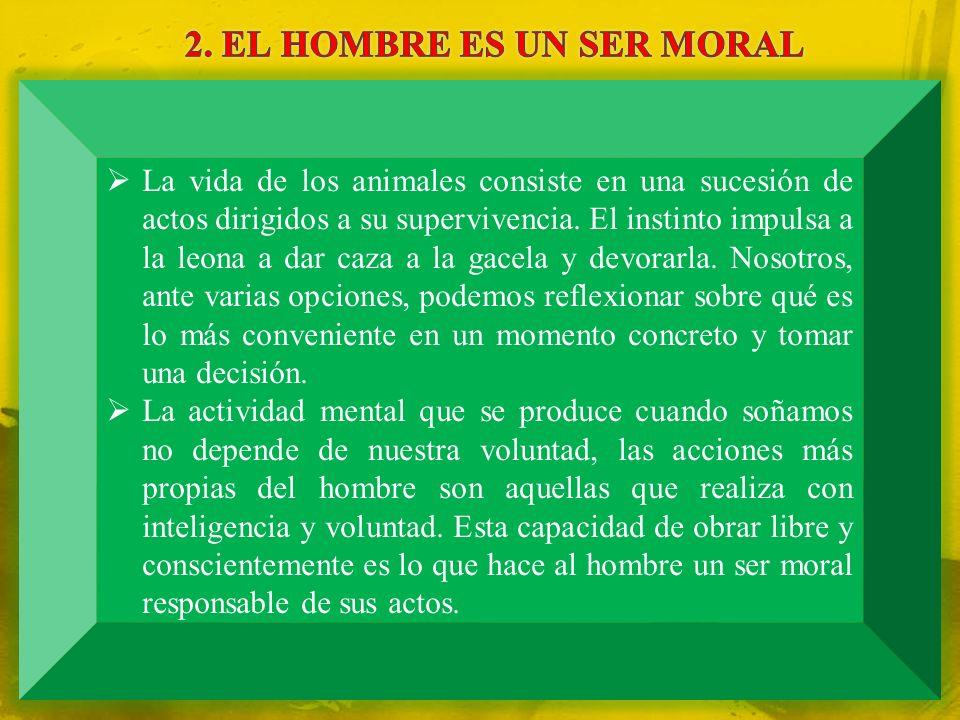 2. EL HOMBRE ES UN SER MORAL