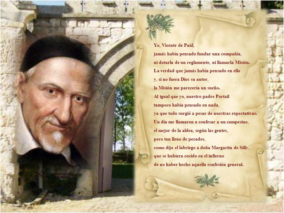 Yo, Vicente de Paúl, jamás había pensado fundar una compañía, ni dotarla de un reglamento, ni llamarla Misión.