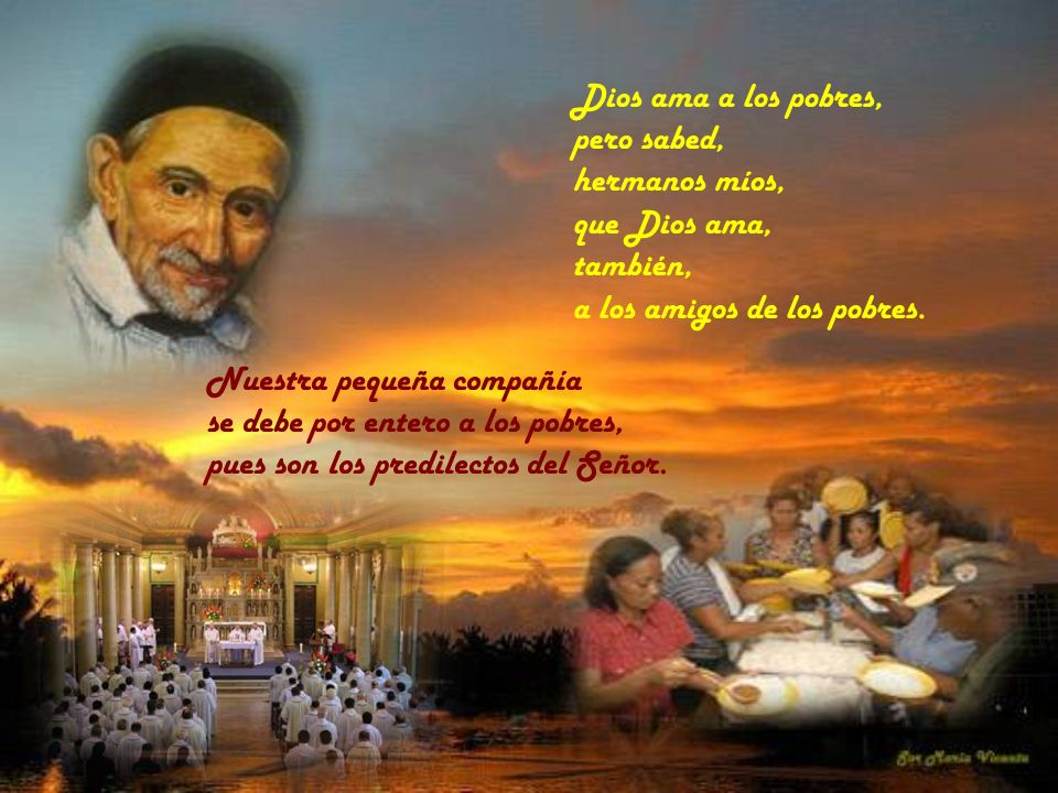 Dios ama a los pobres, pero sabed, hermanos míos, que Dios ama, también, a los amigos de los pobres.