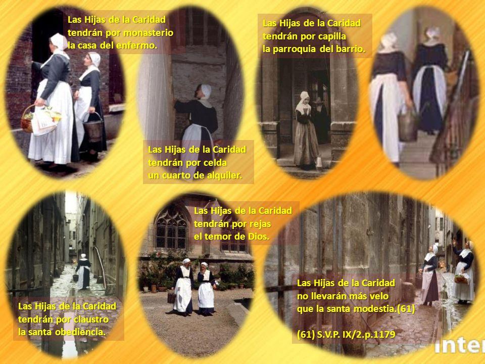 Las Hijas de la Caridad tendrán por monasterio. la casa del enfermo. Las Hijas de la Caridad. tendrán por capilla.