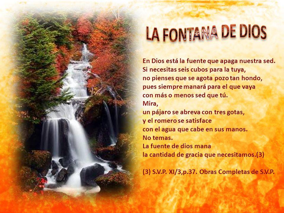 LA FONTANA DE DIOS En Dios está la fuente que apaga nuestra sed.