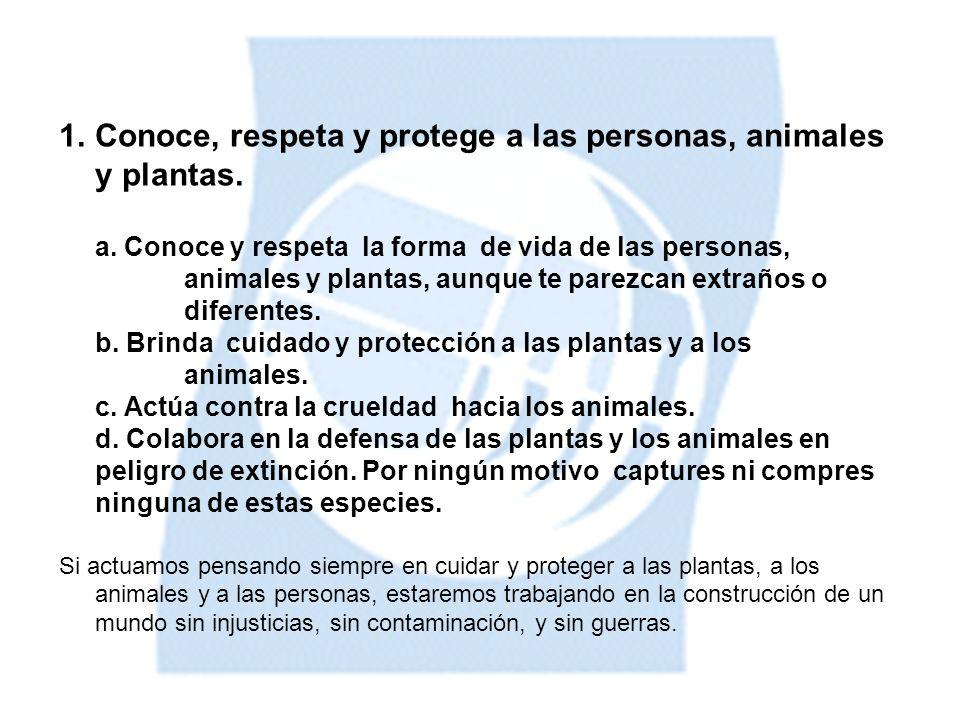 Conoce, respeta y protege a las personas, animales y plantas.