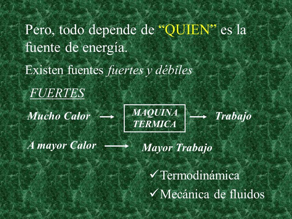 Pero, todo depende de QUIEN es la fuente de energía.