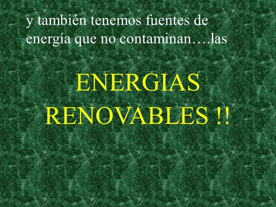 y también tenemos fuentes de energía que no contaminan….las