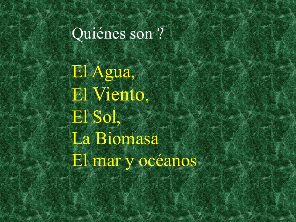 Quiénes son El Agua, El Viento, El Sol, La Biomasa El mar y océanos