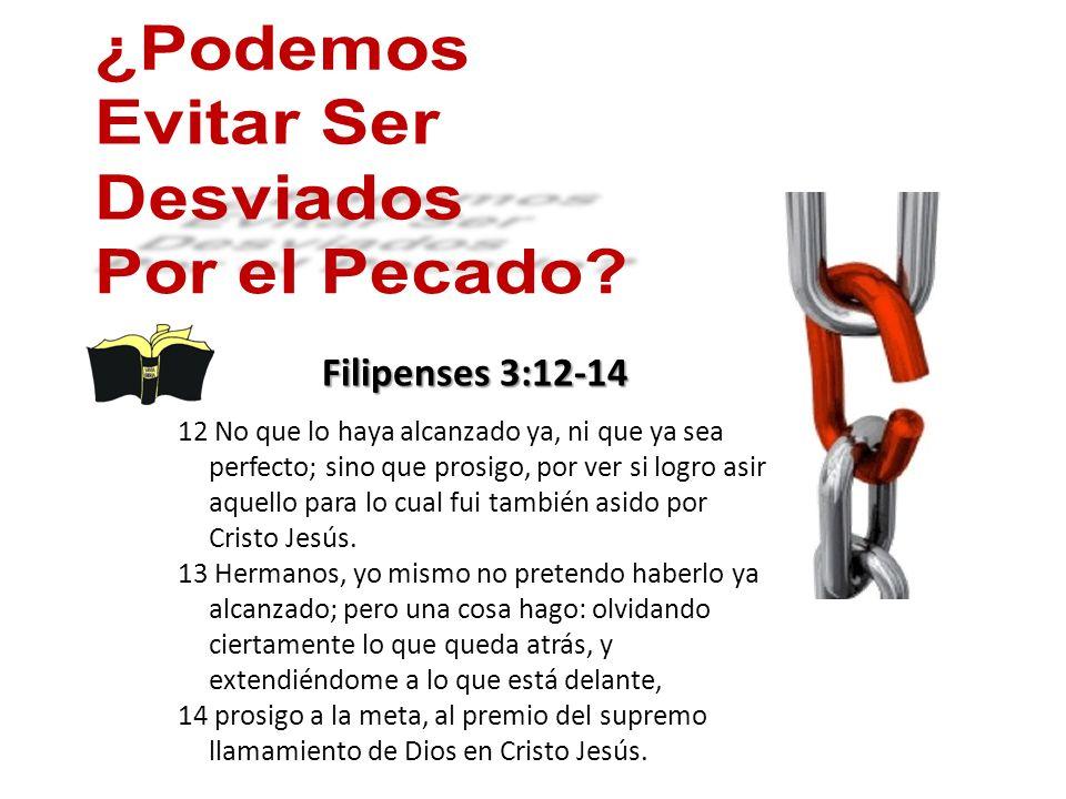 ¿Podemos Evitar Ser Desviados Por el Pecado Filipenses 3:12-14
