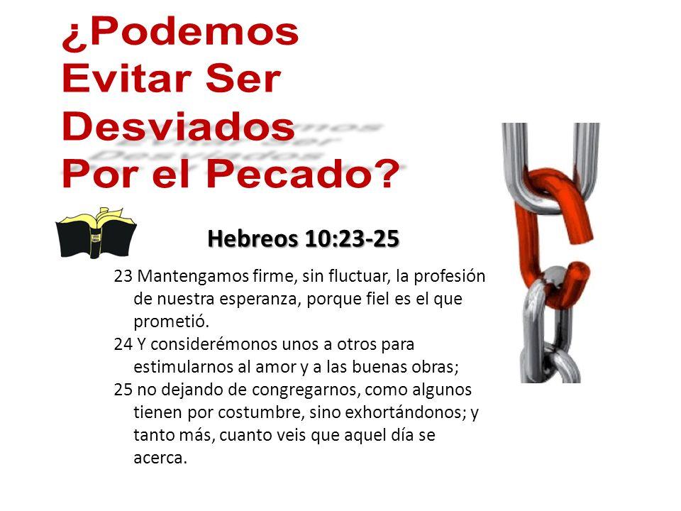¿Podemos Evitar Ser Desviados Por el Pecado Hebreos 10:23-25