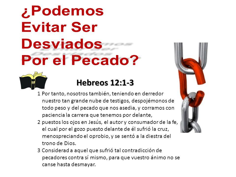 ¿Podemos Evitar Ser Desviados Por el Pecado Hebreos 12:1-3