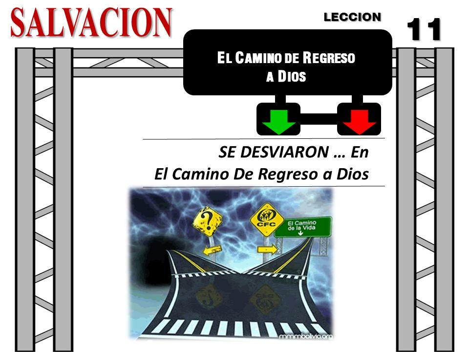 SALVACION 11 SE DESVIARON … En El Camino De Regreso a Dios