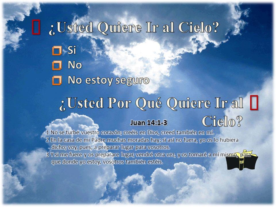 ´ ´ ¿Usted Quiere Ir al Cielo ¿Usted Por Qué Quiere Ir al Cielo Si