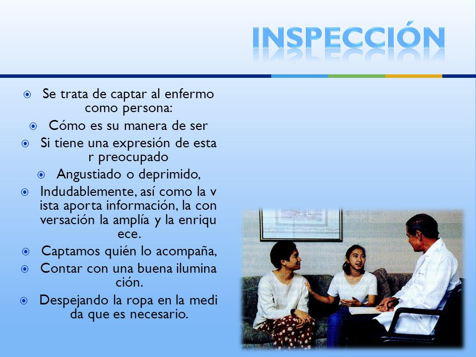 inspección Se trata de captar al enfermo como persona: