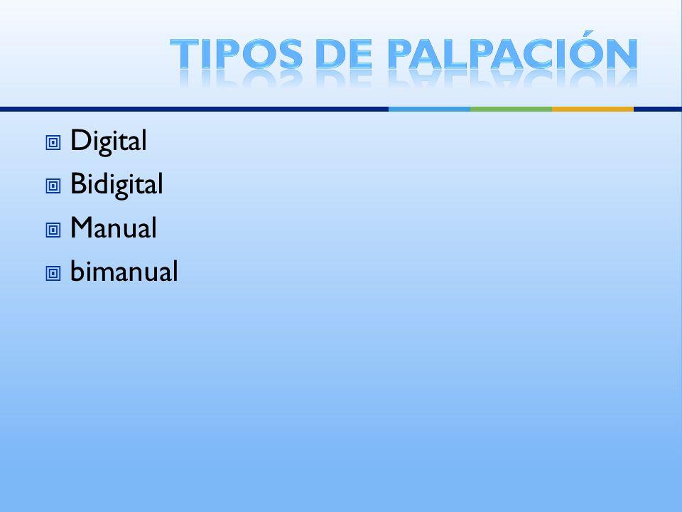 Tipos de palpación Digital Bidigital Manual bimanual