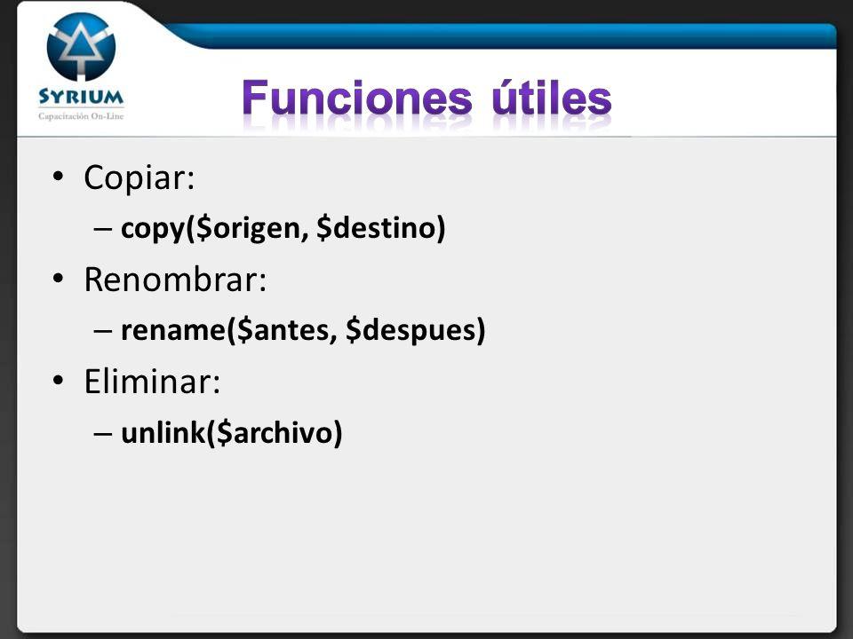 Funciones útiles Copiar: Renombrar: Eliminar: copy($origen, $destino)