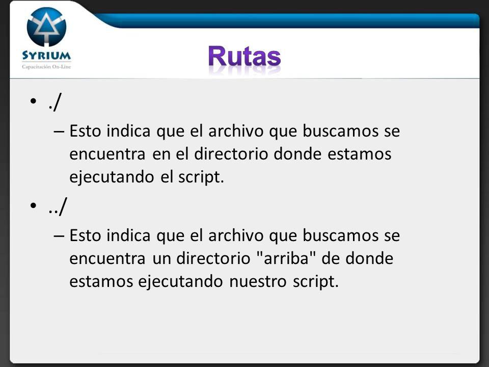 Rutas ./ Esto indica que el archivo que buscamos se encuentra en el directorio donde estamos ejecutando el script.
