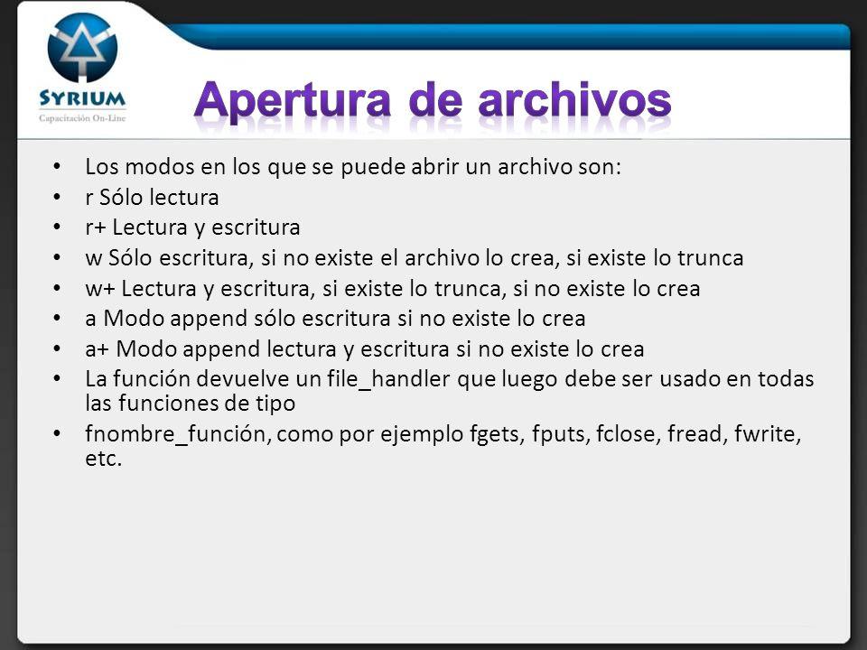 Apertura de archivos Los modos en los que se puede abrir un archivo son: r Sólo lectura. r+ Lectura y escritura.
