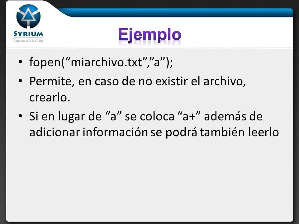 Ejemplo fopen( miarchivo.txt , a );