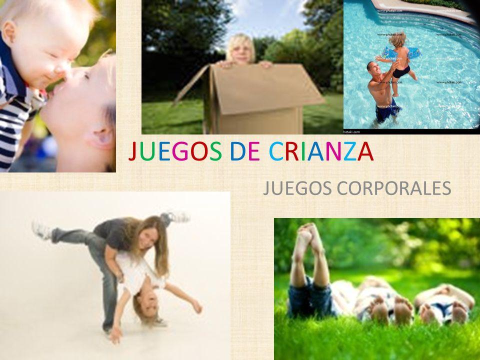 JUEGOS DE CRIANZA JUEGOS CORPORALES