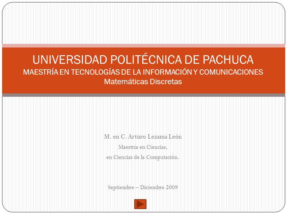 UNIVERSIDAD POLITÉCNICA DE PACHUCA MAESTRÍA EN TECNOLOGÍAS DE LA INFORMACIÓN Y COMUNICACIONES Matemáticas Discretas