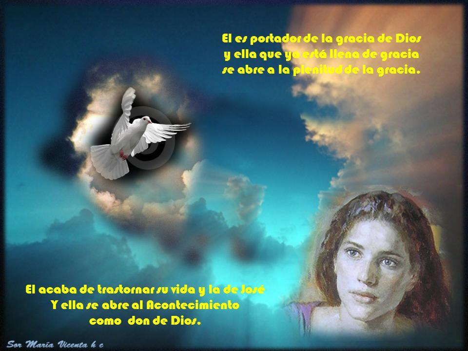 El es portador de la gracia de Dios y ella que ya está llena de gracia