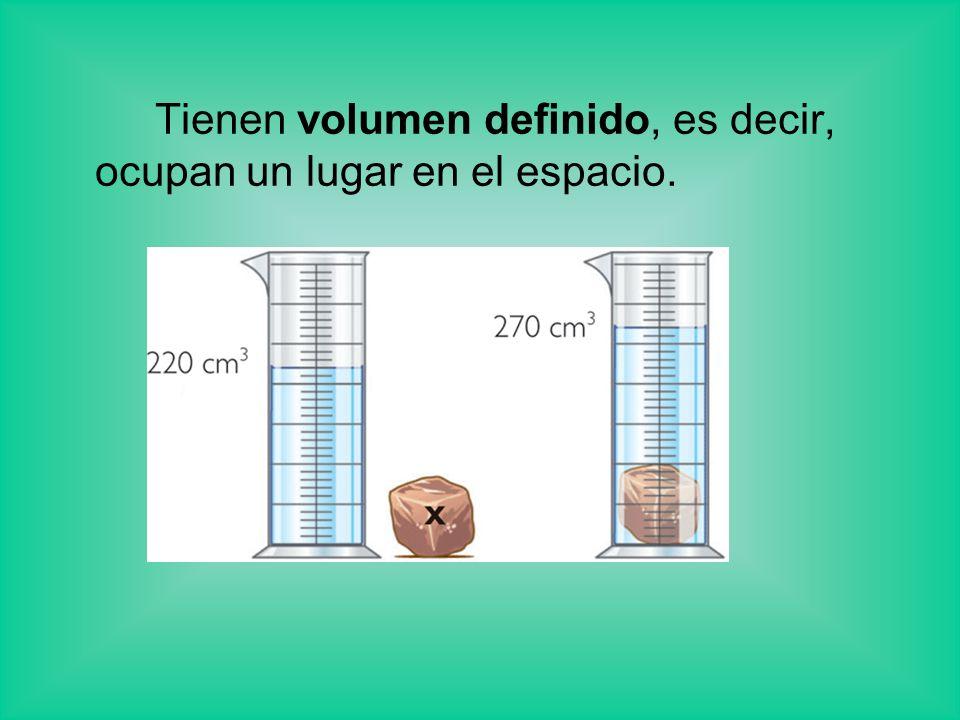 Tienen volumen definido, es decir, ocupan un lugar en el espacio.