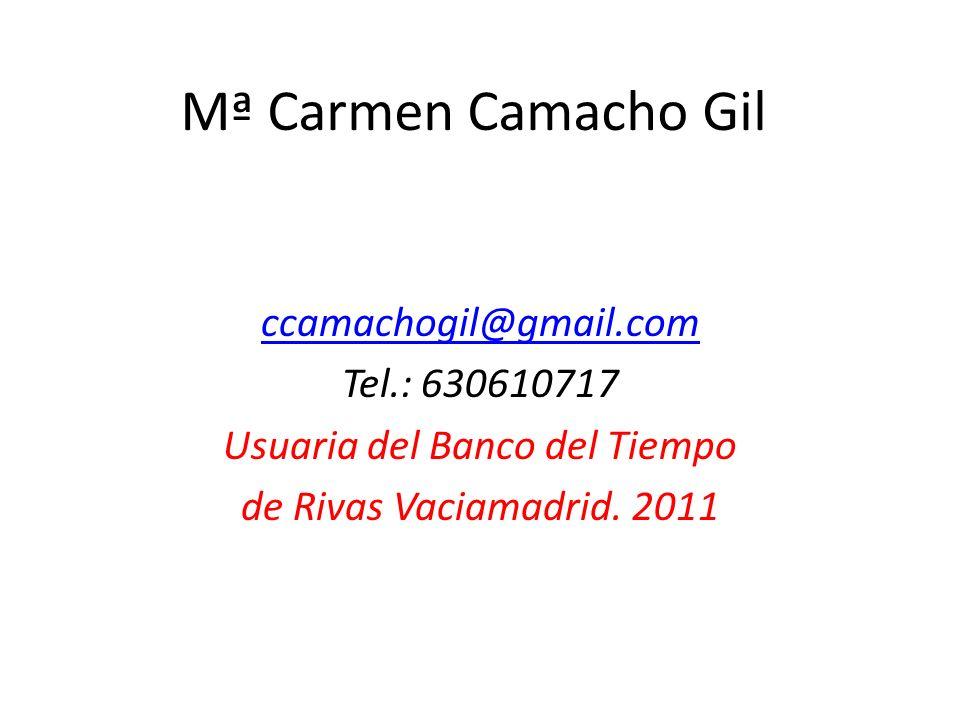 Mª Carmen Camacho Gil ccamachogil@gmail.com Tel.: 630610717 Usuaria del Banco del Tiempo de Rivas Vaciamadrid.