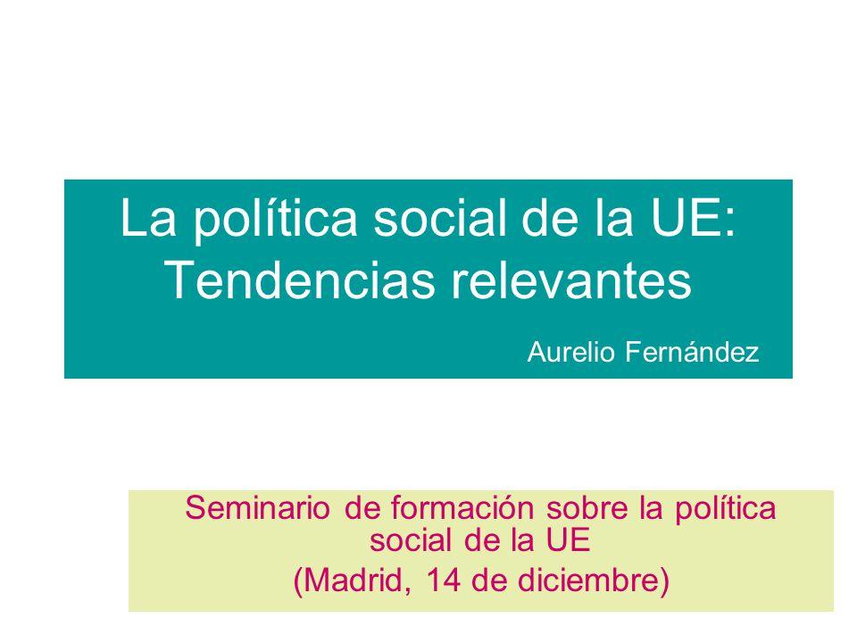 La política social de la UE: Tendencias relevantes Aurelio Fernández