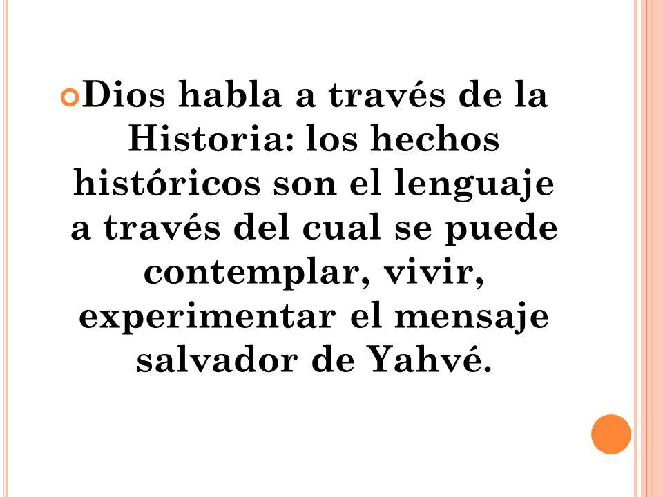 Dios habla a través de la Historia: los hechos históricos son el lenguaje a través del cual se puede contemplar, vivir, experimentar el mensaje salvador de Yahvé.