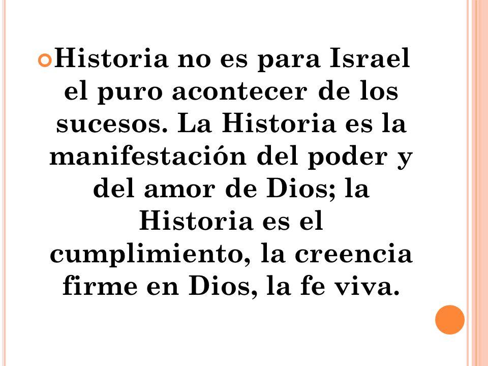 Historia no es para Israel el puro acontecer de los sucesos