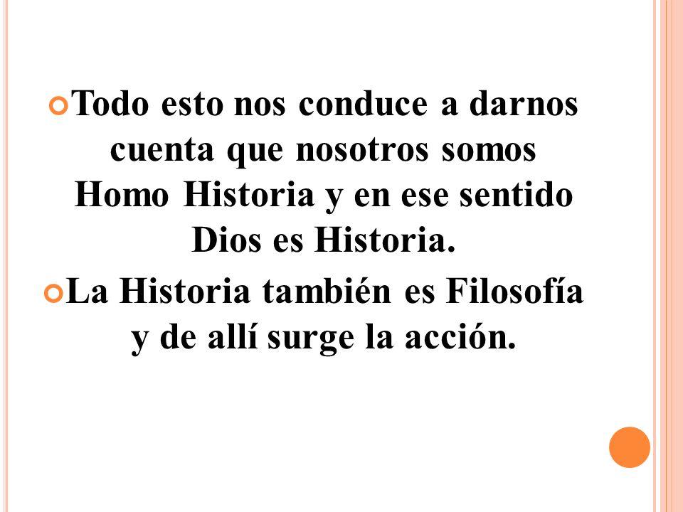 La Historia también es Filosofía y de allí surge la acción.