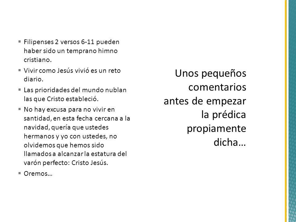 Filipenses 2 versos 6-11 pueden haber sido un temprano himno cristiano.