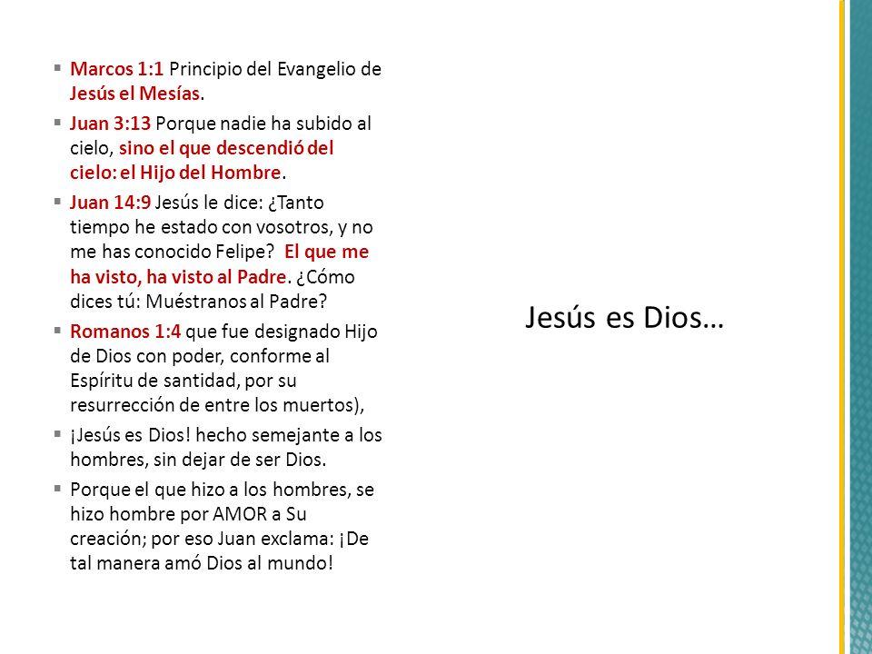 Jesús es Dios… Marcos 1:1 Principio del Evangelio de Jesús el Mesías.