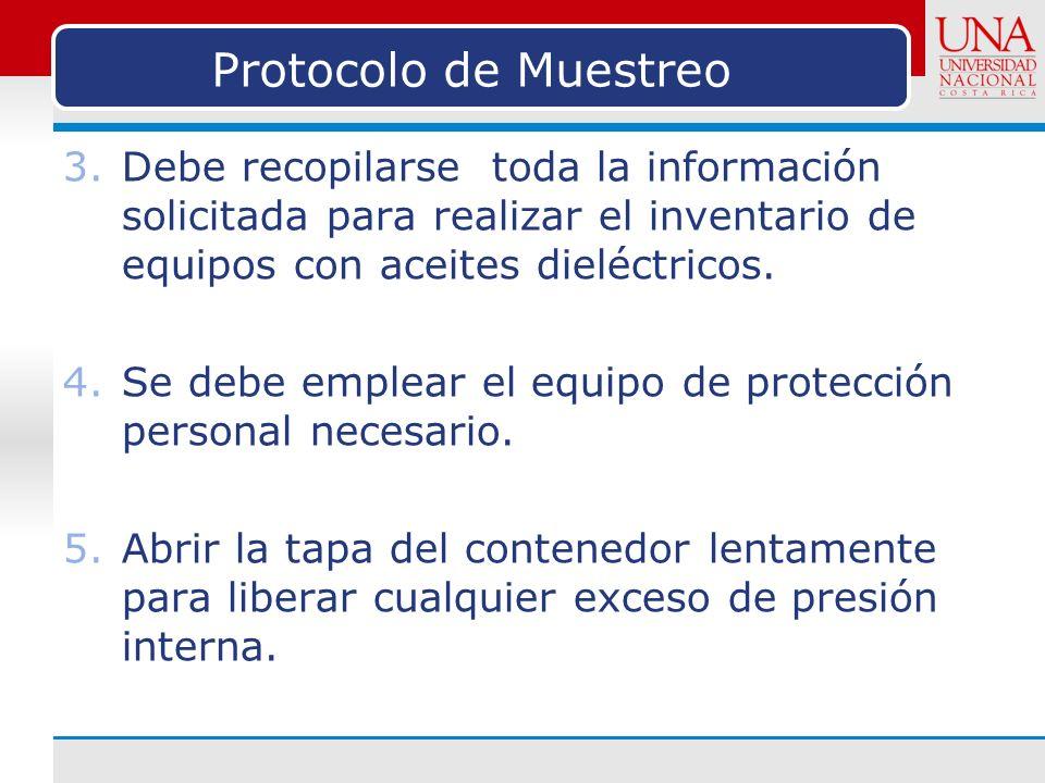 Protocolo de Muestreo Debe recopilarse toda la información solicitada para realizar el inventario de equipos con aceites dieléctricos.