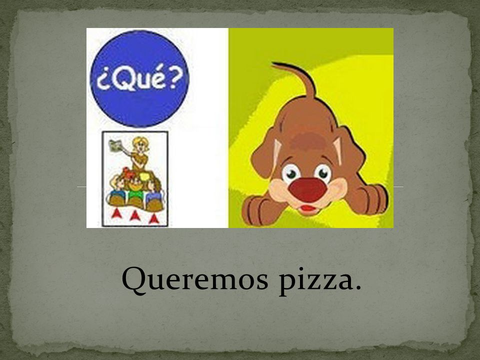 Queremos pizza.