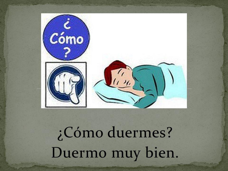 ¿Cómo duermes Duermo muy bien.