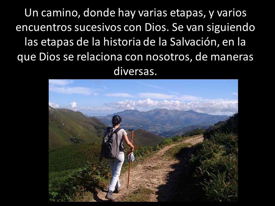 Un camino, donde hay varias etapas, y varios encuentros sucesivos con Dios.