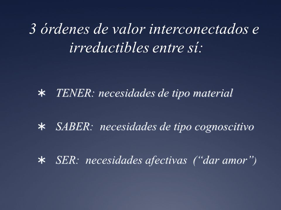 3 órdenes de valor interconectados e irreductibles entre sí: