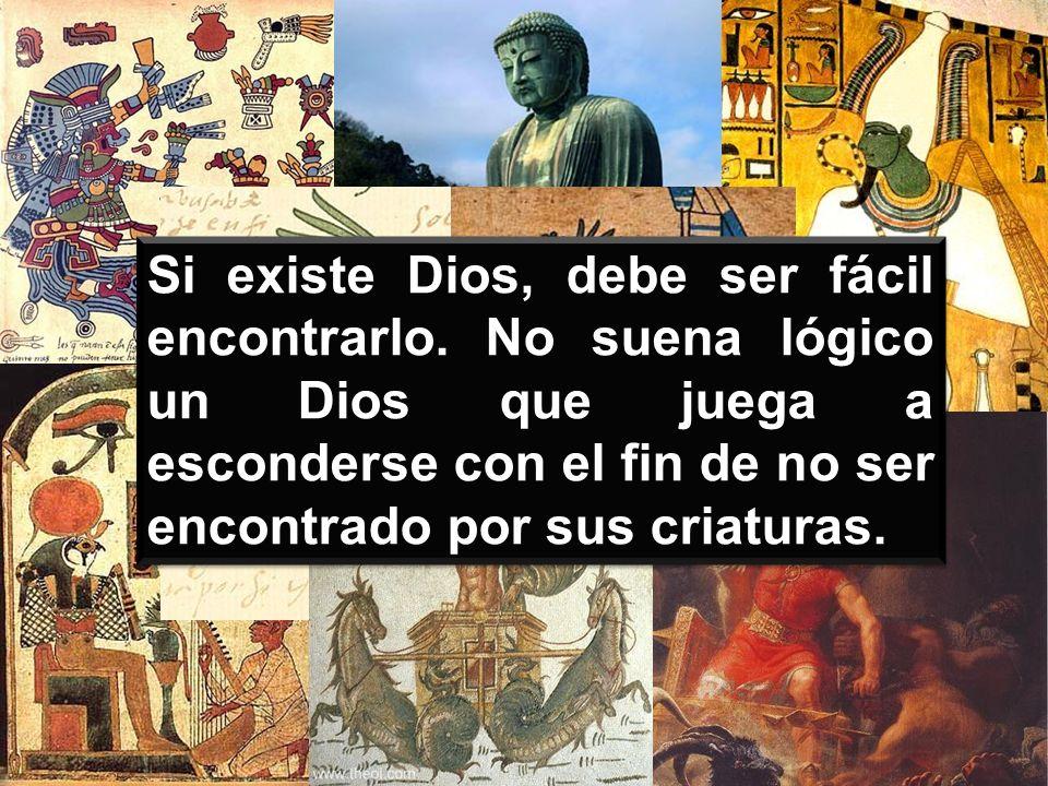 Si existe Dios, debe ser fácil encontrarlo