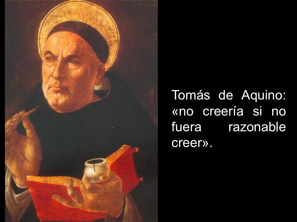 Tomás de Aquino: «no creería si no fuera razonable creer».