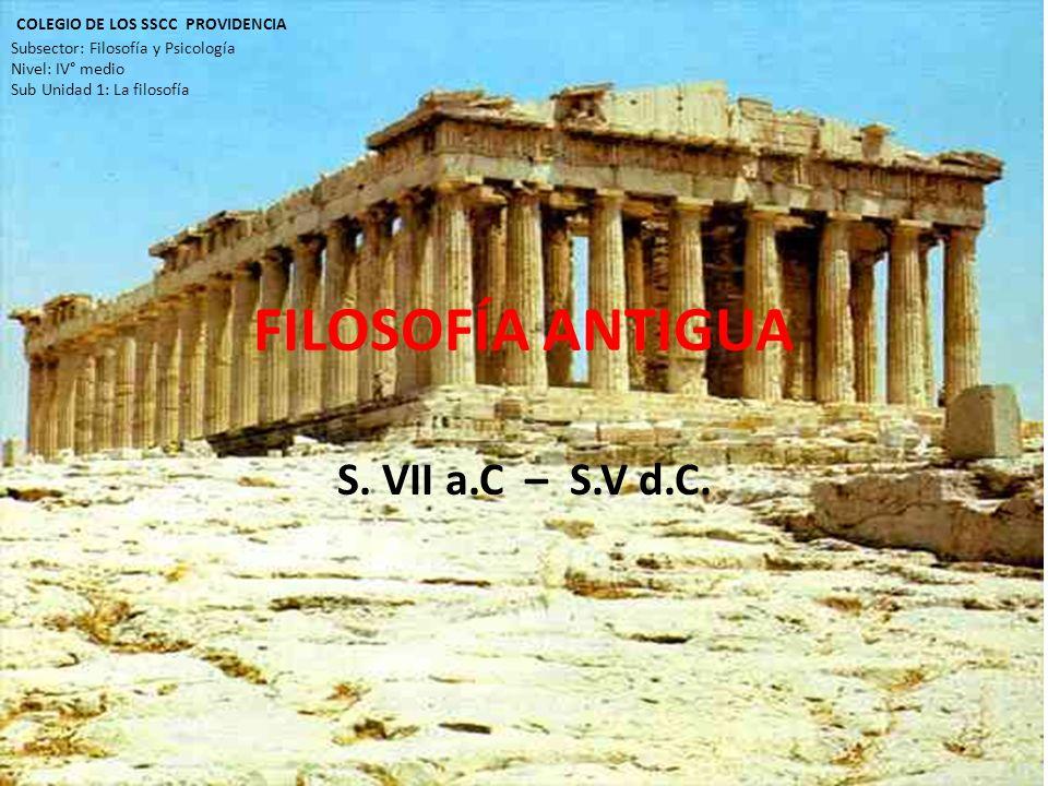FILOSOFÍA ANTIGUA S. VII a.C – S.V d.C.