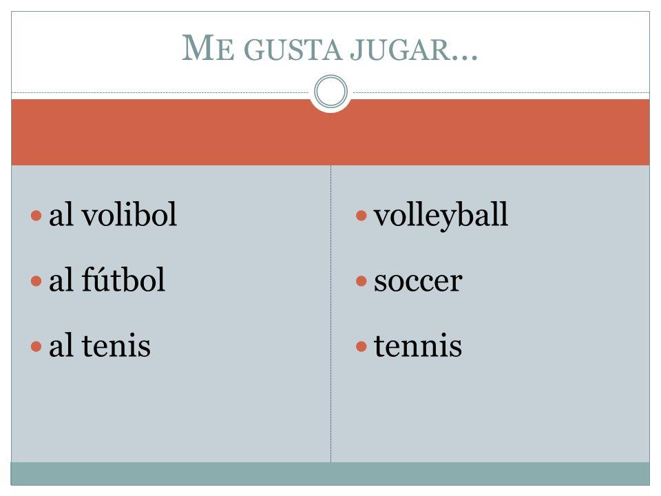 Me gusta jugar… al volibol al fútbol al tenis volleyball soccer tennis
