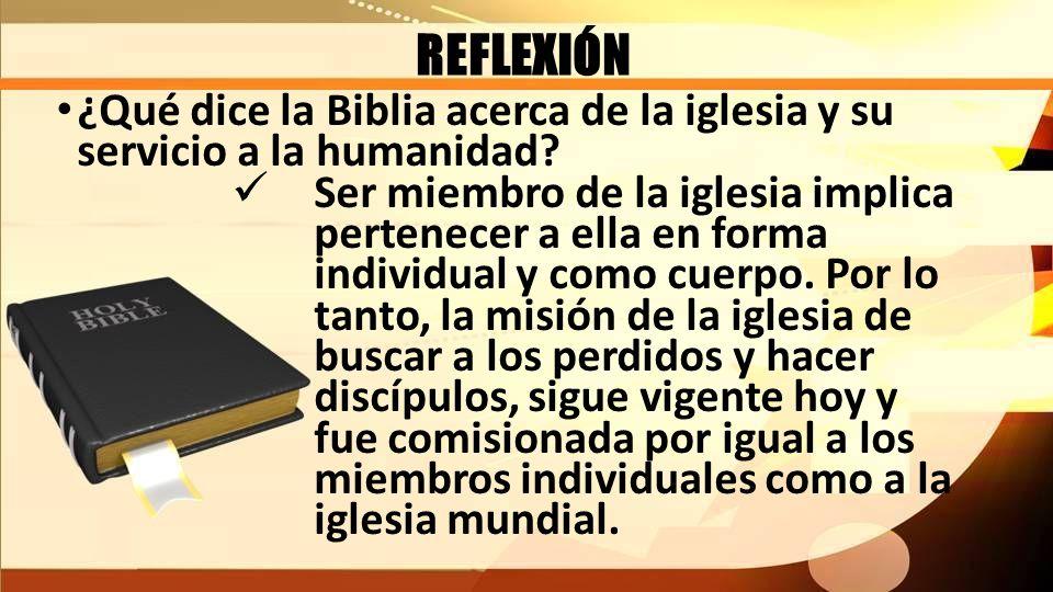 REFLEXIÓN ¿Qué dice la Biblia acerca de la iglesia y su servicio a la humanidad