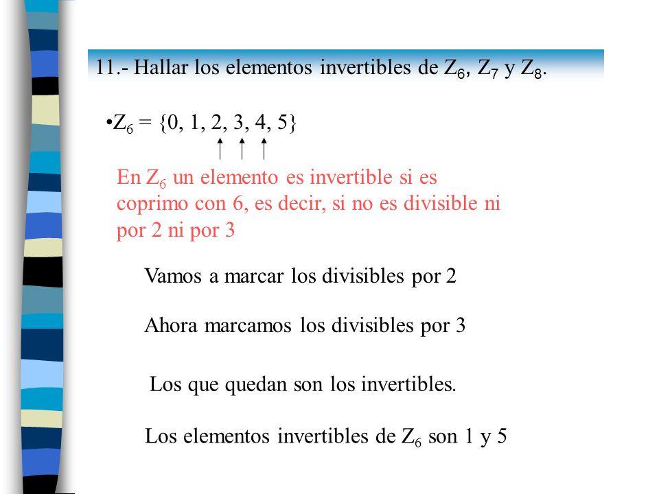 Los elementos invertibles de Z6 son 1 y 5