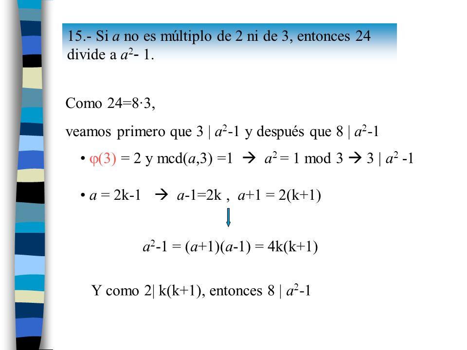 15.- Si a no es múltiplo de 2 ni de 3, entonces 24 divide a a2- 1.