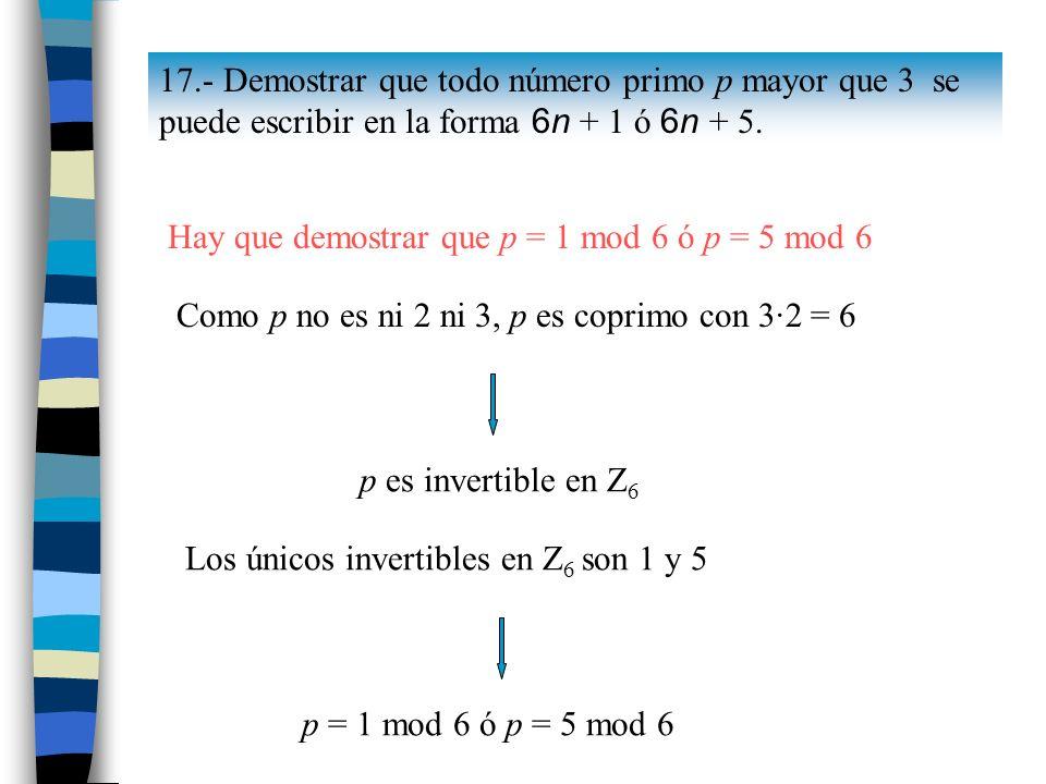 17.- Demostrar que todo número primo p mayor que 3 se puede escribir en la forma 6n + 1 ó 6n + 5.