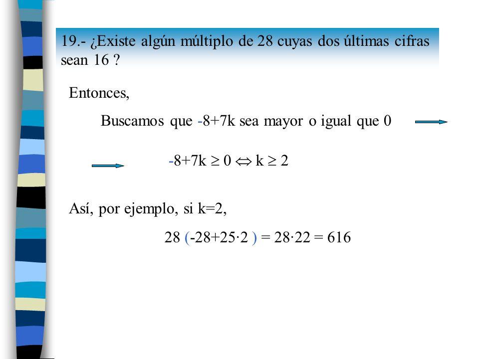 19.- ¿Existe algún múltiplo de 28 cuyas dos últimas cifras