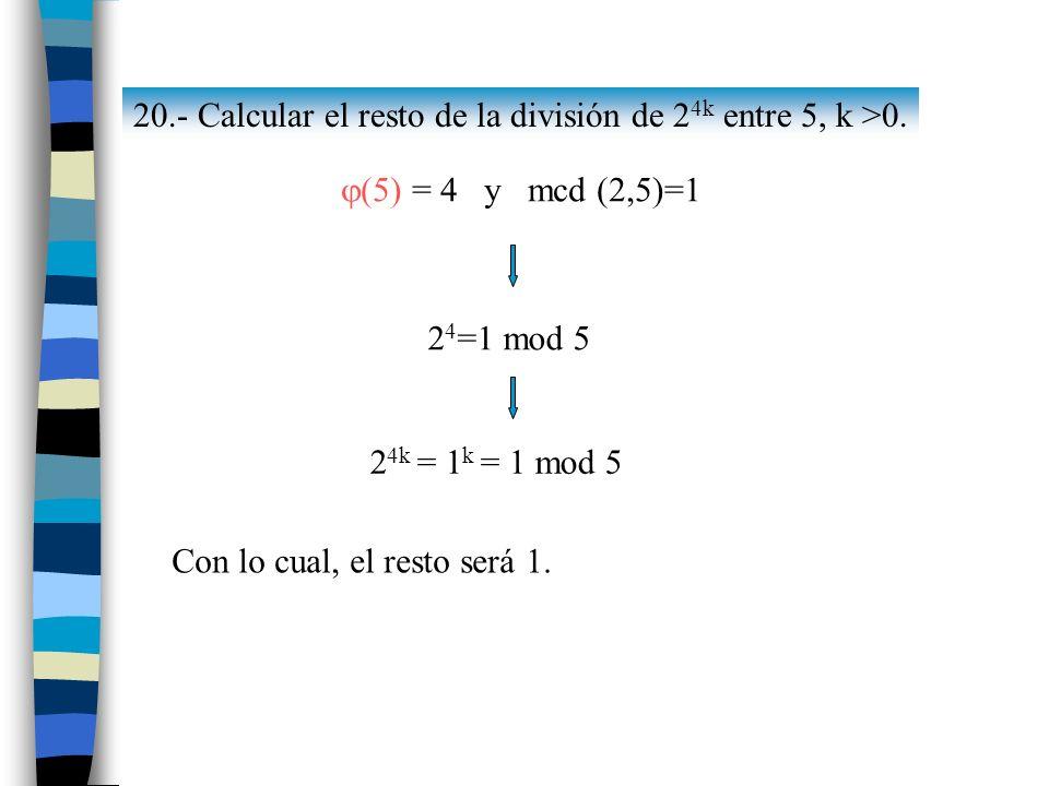 20.- Calcular el resto de la división de 24k entre 5, k >0.
