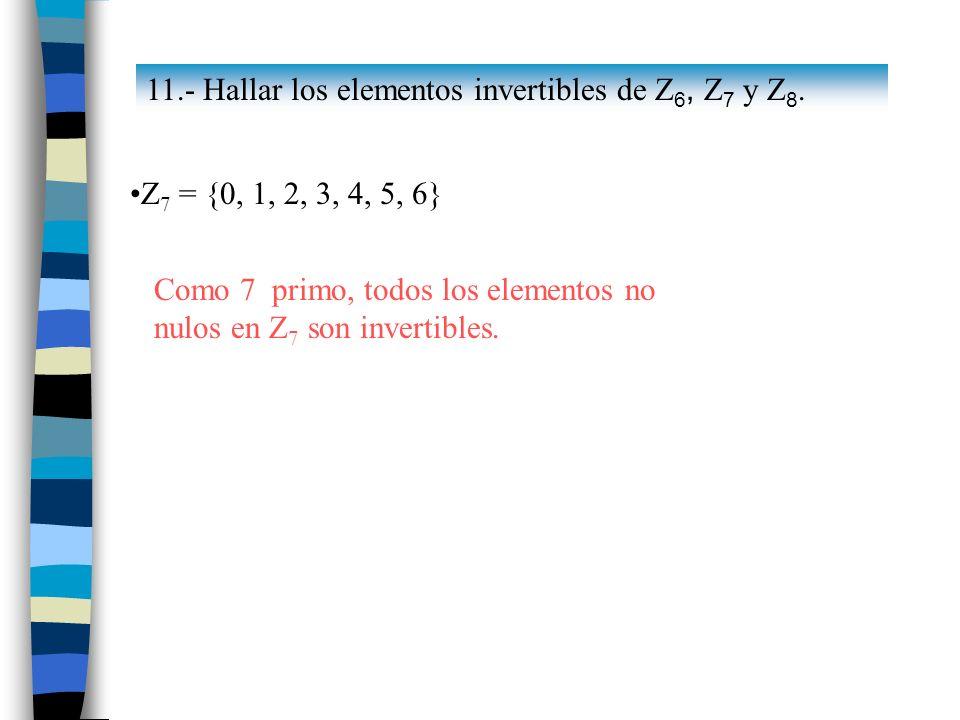 11.- Hallar los elementos invertibles de Z6, Z7 y Z8.