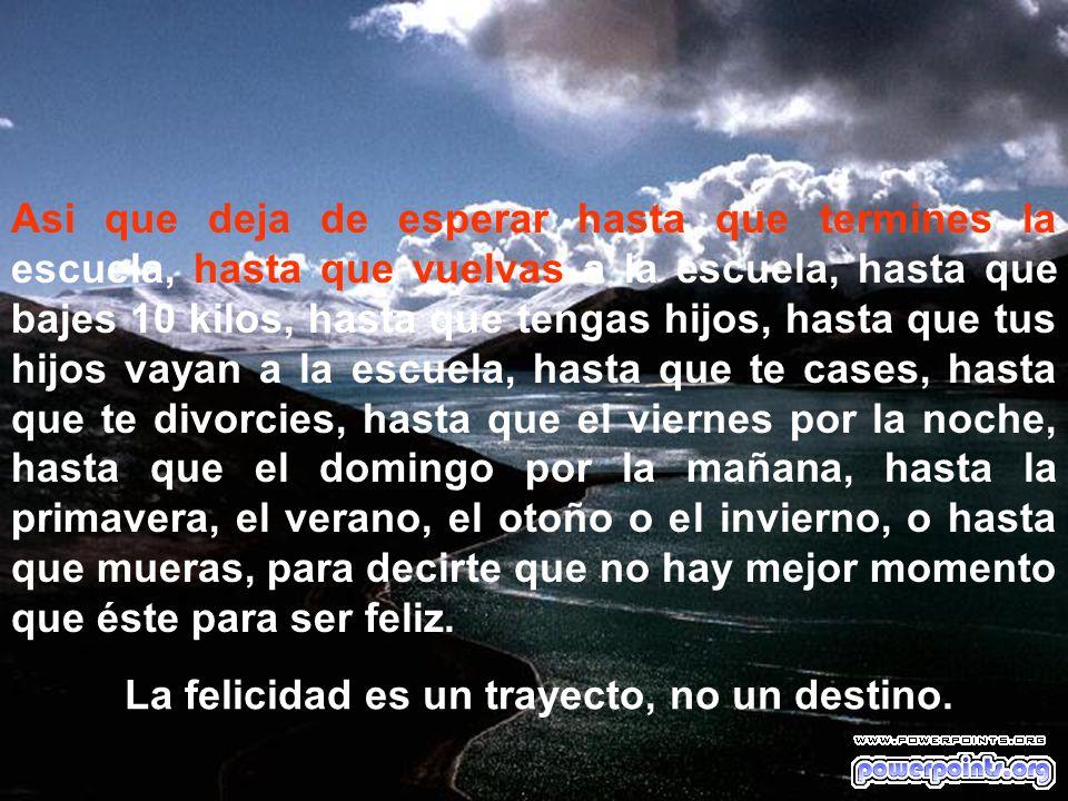 La felicidad es un trayecto, no un destino.