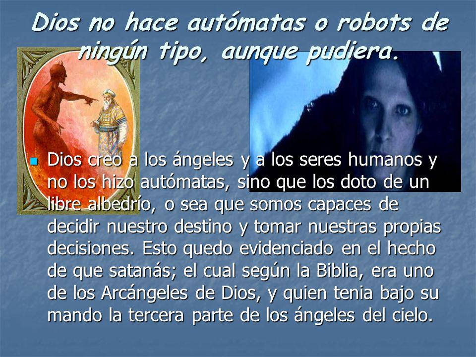 Dios no hace autómatas o robots de ningún tipo, aunque pudiera.